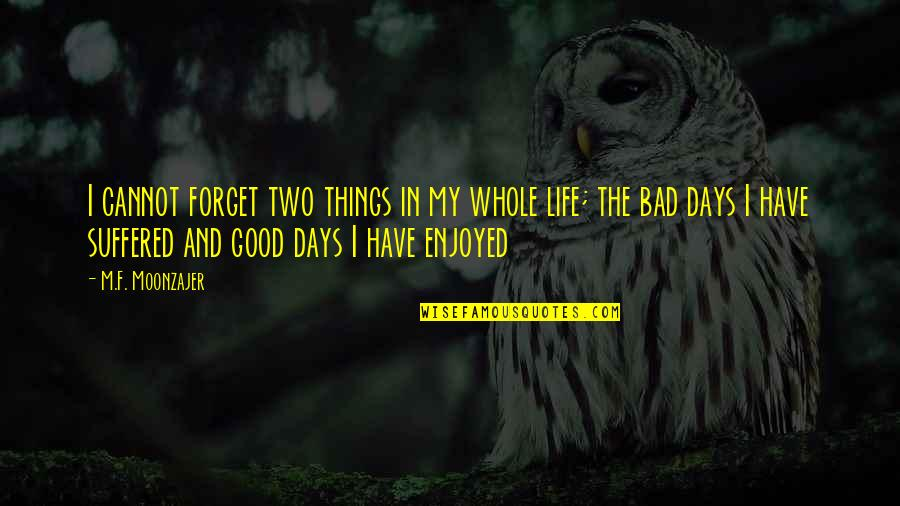 The Good And Bad In Life Quotes By M.F. Moonzajer: I cannot forget two things in my whole