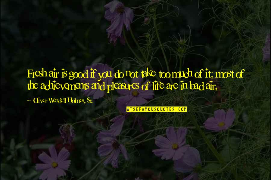 The Good And Bad In Life Quotes By Oliver Wendell Holmes, Sr.: Fresh air is good if you do not