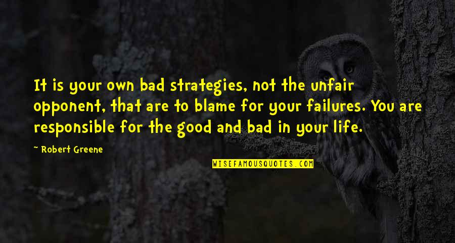 The Good And Bad In Life Quotes By Robert Greene: It is your own bad strategies, not the