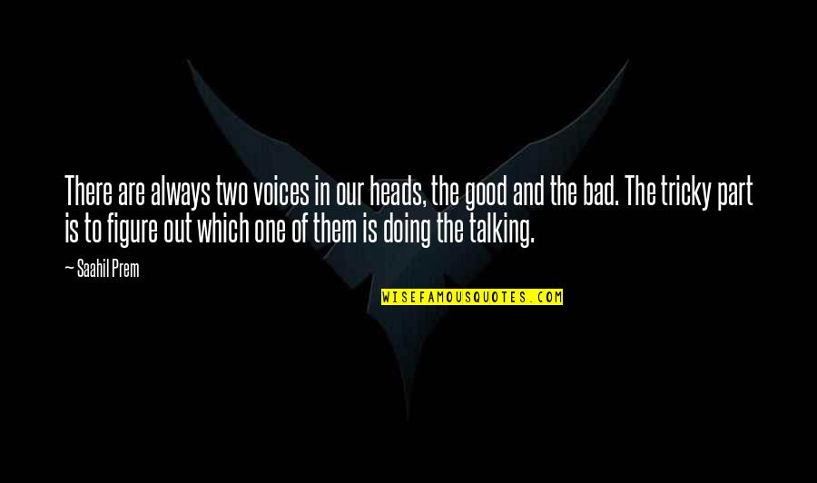 The Good And Bad In Life Quotes By Saahil Prem: There are always two voices in our heads,