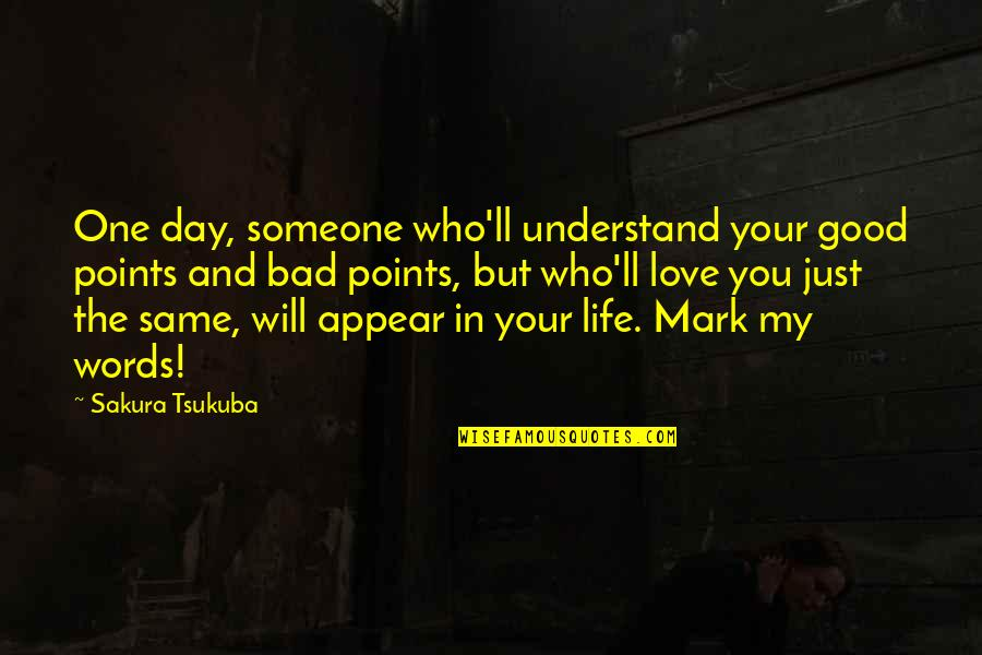 The Good And Bad In Life Quotes By Sakura Tsukuba: One day, someone who'll understand your good points