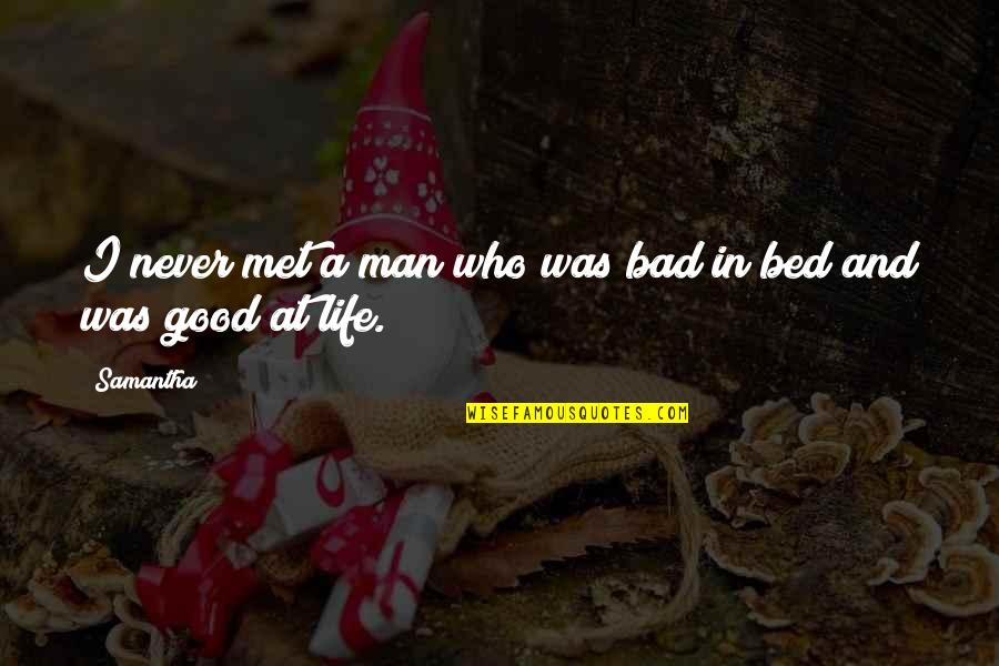 The Good And Bad In Life Quotes By Samantha: I never met a man who was bad