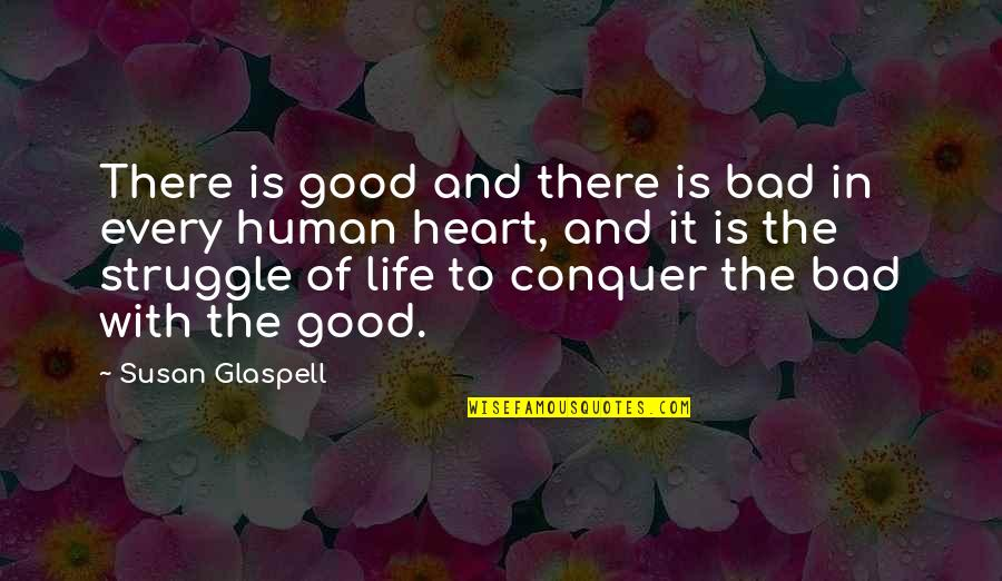 The Good And Bad In Life Quotes By Susan Glaspell: There is good and there is bad in
