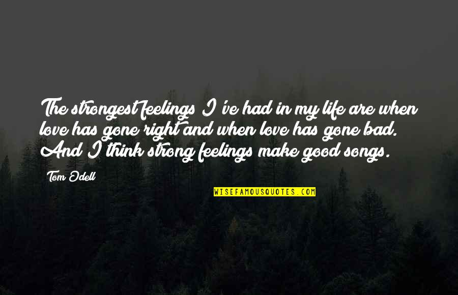 The Good And Bad In Life Quotes By Tom Odell: The strongest feelings I've had in my life
