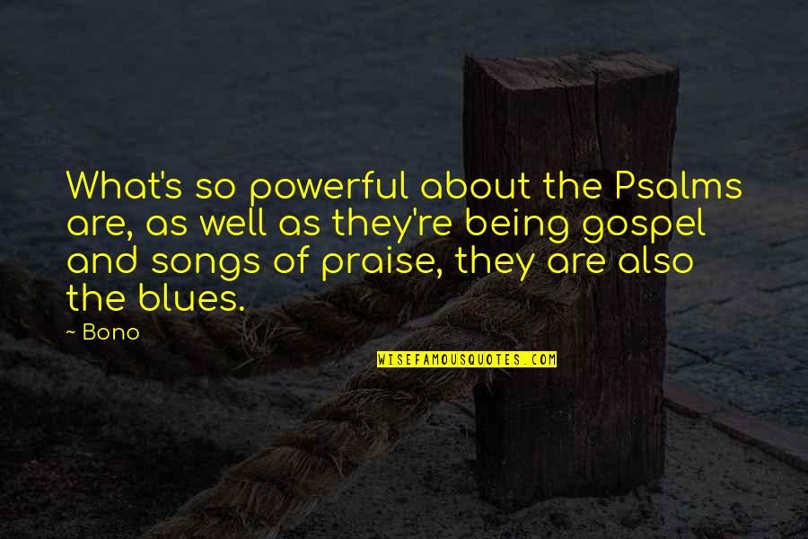 The Gospel Quotes By Bono: What's so powerful about the Psalms are, as