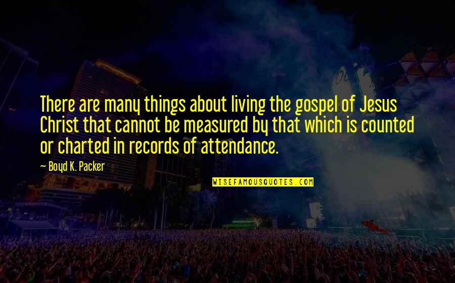 The Gospel Quotes By Boyd K. Packer: There are many things about living the gospel