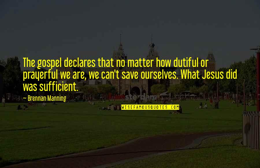 The Gospel Quotes By Brennan Manning: The gospel declares that no matter how dutiful