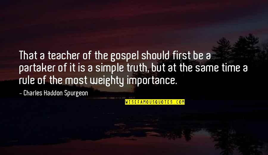 The Gospel Quotes By Charles Haddon Spurgeon: That a teacher of the gospel should first