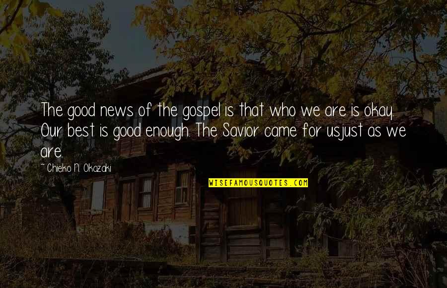 The Gospel Quotes By Chieko N. Okazaki: The good news of the gospel is that