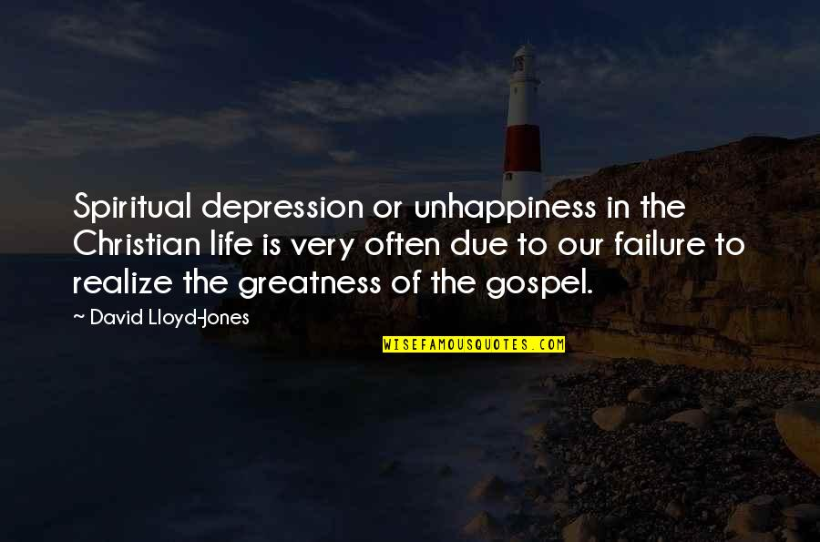 The Gospel Quotes By David Lloyd-Jones: Spiritual depression or unhappiness in the Christian life