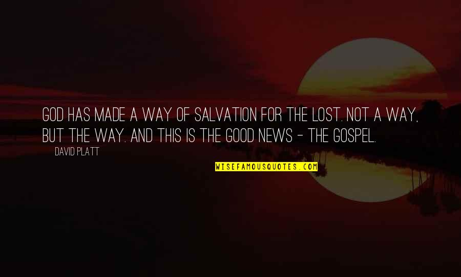 The Gospel Quotes By David Platt: God has made a way of salvation for