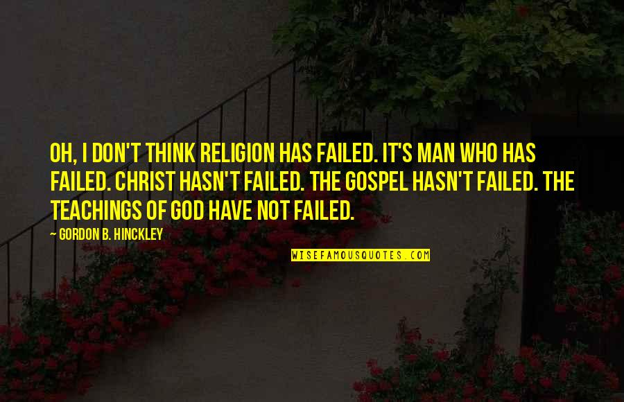 The Gospel Quotes By Gordon B. Hinckley: Oh, I don't think religion has failed. It's