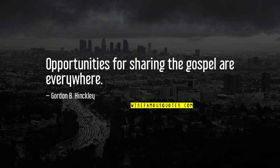 The Gospel Quotes By Gordon B. Hinckley: Opportunities for sharing the gospel are everywhere.