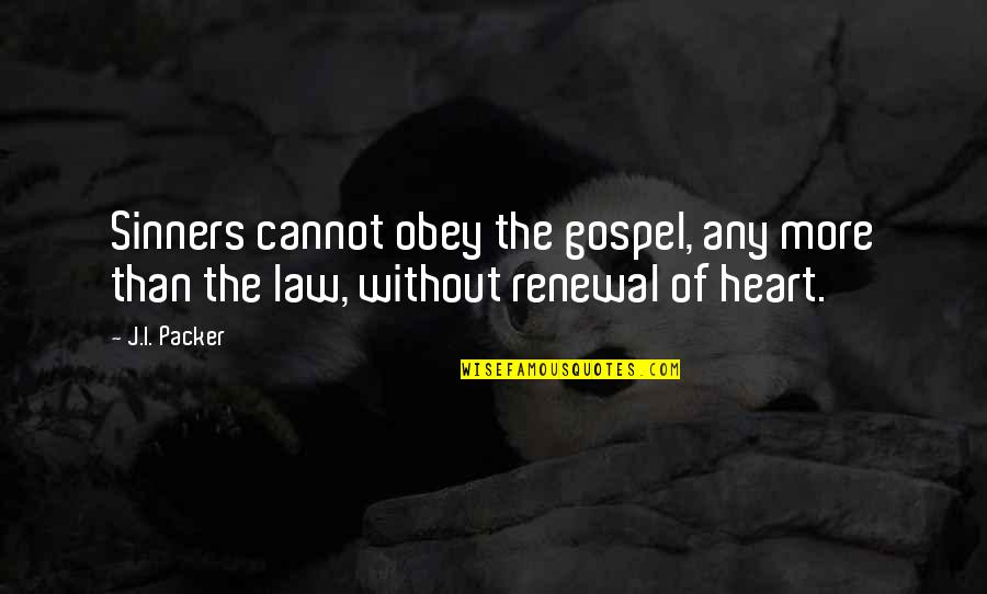 The Gospel Quotes By J.I. Packer: Sinners cannot obey the gospel, any more than