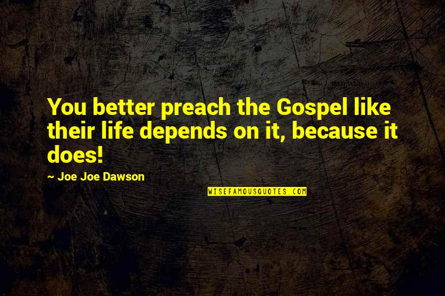 The Gospel Quotes By Joe Joe Dawson: You better preach the Gospel like their life