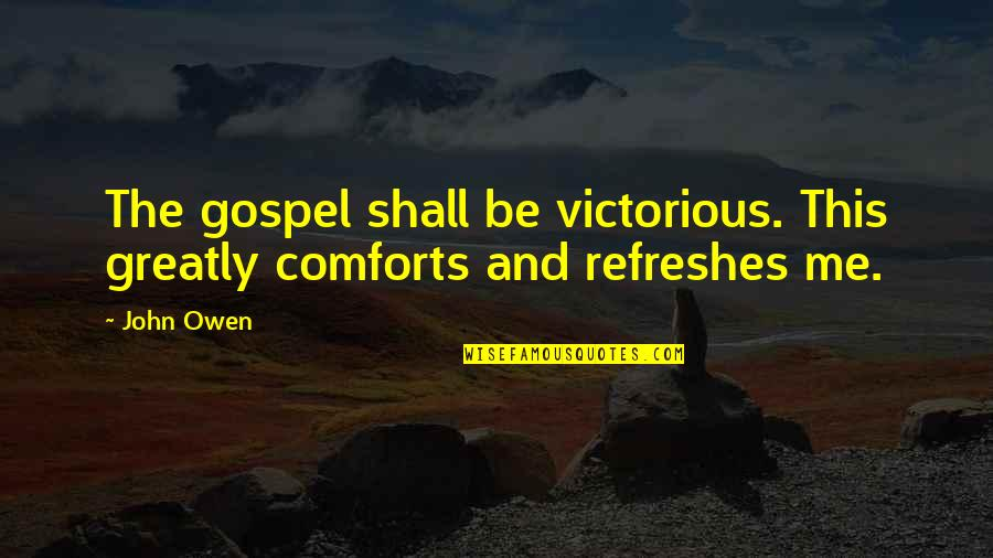 The Gospel Quotes By John Owen: The gospel shall be victorious. This greatly comforts