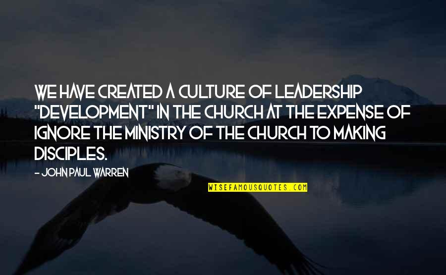 """The Gospel Quotes By John Paul Warren: We have created a culture of leadership """"development"""""""