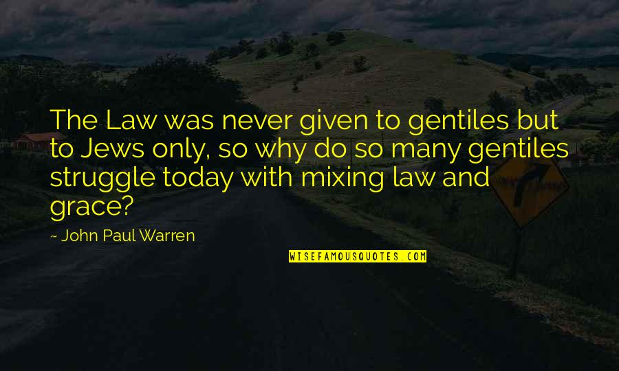 The Gospel Quotes By John Paul Warren: The Law was never given to gentiles but