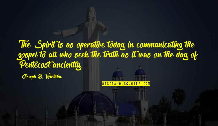 The Gospel Quotes By Joseph B. Wirthlin: The Spirit is as operative today in communicating