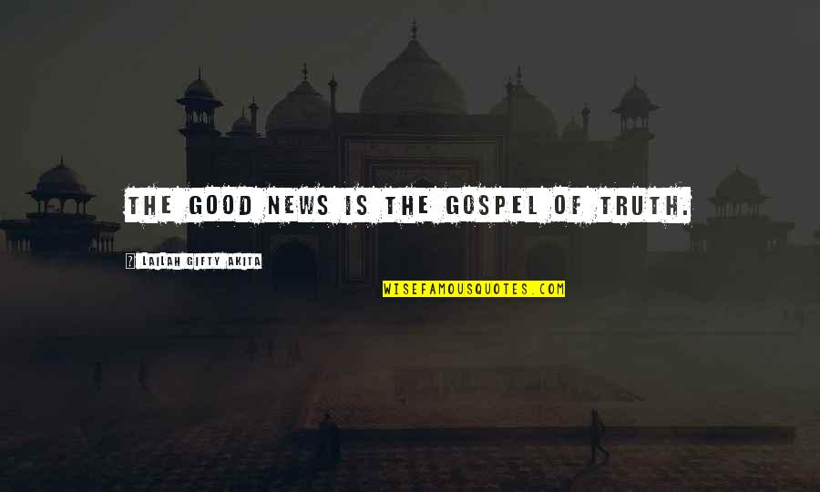 The Gospel Quotes By Lailah Gifty Akita: The Good News is the gospel of Truth.