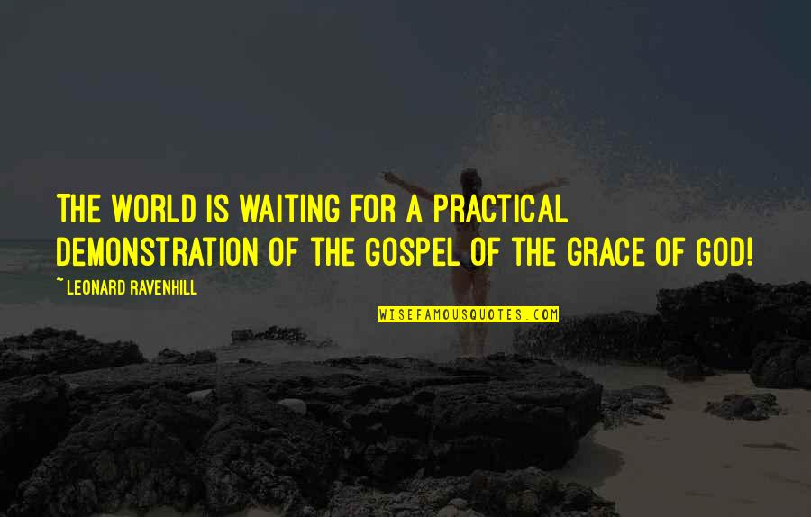 The Gospel Quotes By Leonard Ravenhill: The world is waiting for a practical demonstration