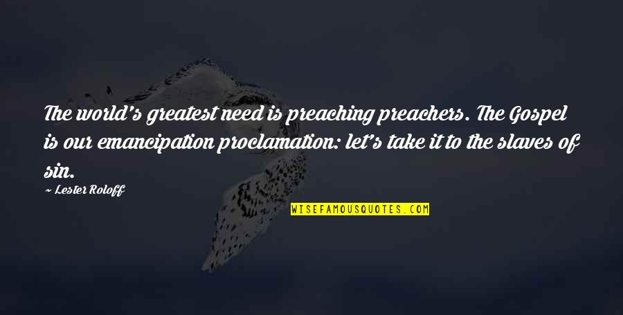 The Gospel Quotes By Lester Roloff: The world's greatest need is preaching preachers. The