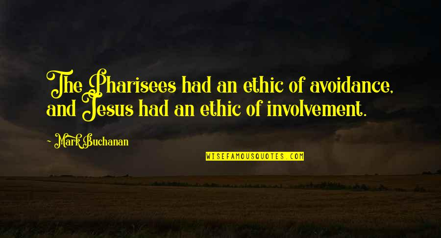 The Gospel Quotes By Mark Buchanan: The Pharisees had an ethic of avoidance, and