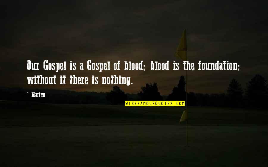 The Gospel Quotes By Martyn: Our Gospel is a Gospel of blood; blood
