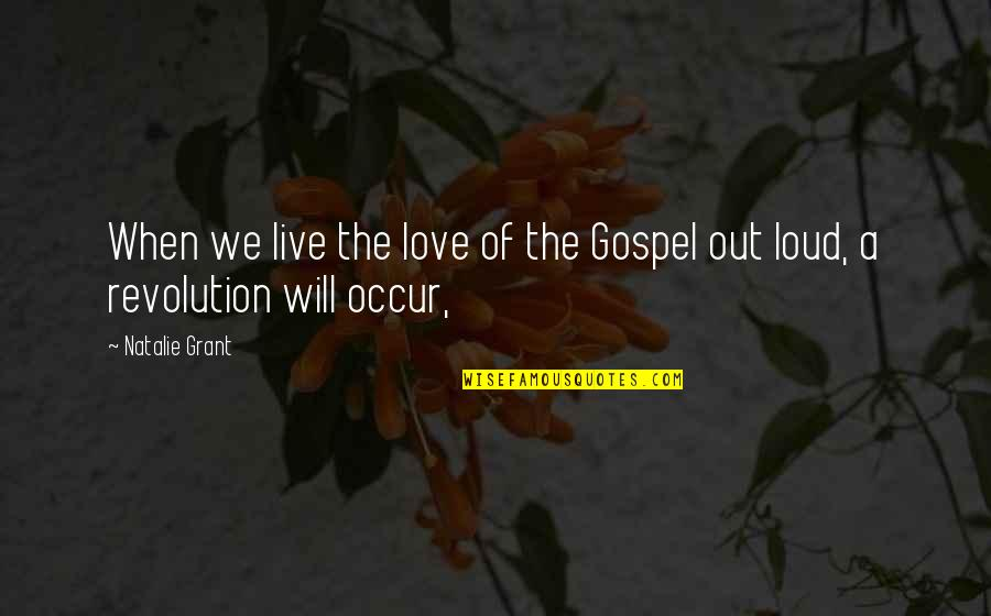 The Gospel Quotes By Natalie Grant: When we live the love of the Gospel