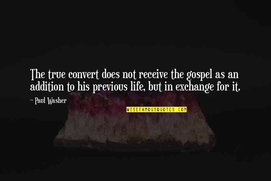The Gospel Quotes By Paul Washer: The true convert does not receive the gospel