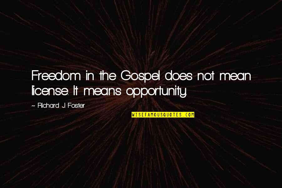 The Gospel Quotes By Richard J. Foster: Freedom in the Gospel does not mean license.