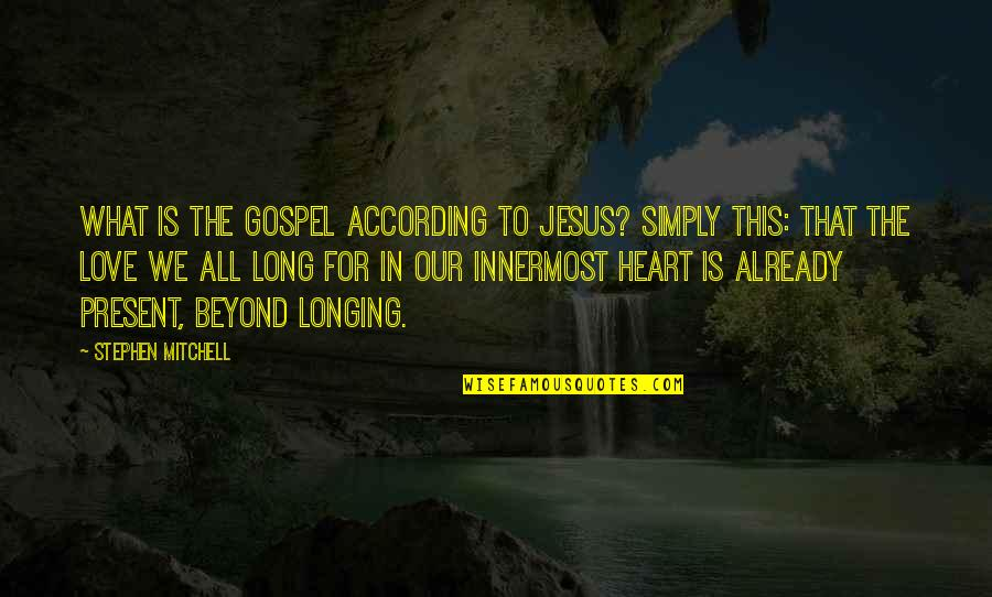 The Gospel Quotes By Stephen Mitchell: What is the gospel according to Jesus? Simply