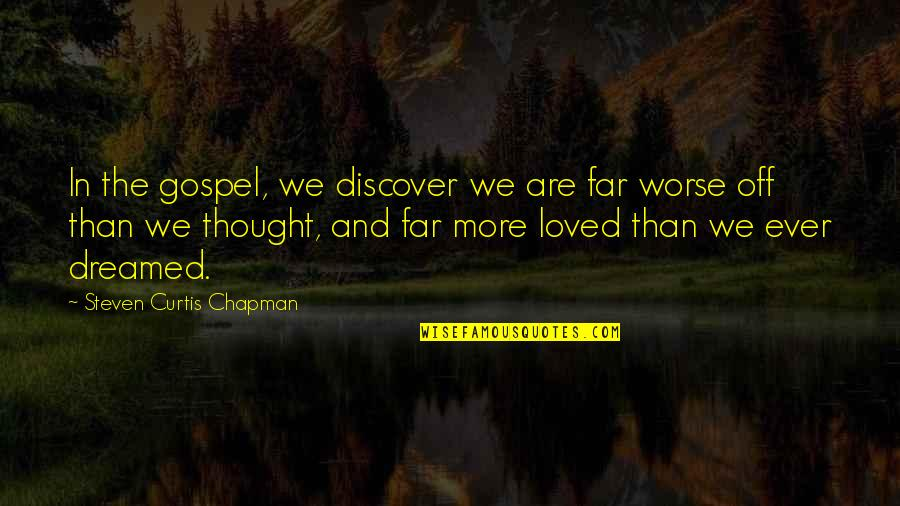 The Gospel Quotes By Steven Curtis Chapman: In the gospel, we discover we are far