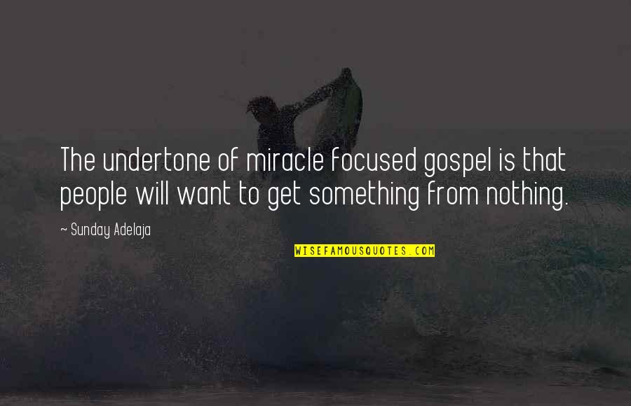 The Gospel Quotes By Sunday Adelaja: The undertone of miracle focused gospel is that