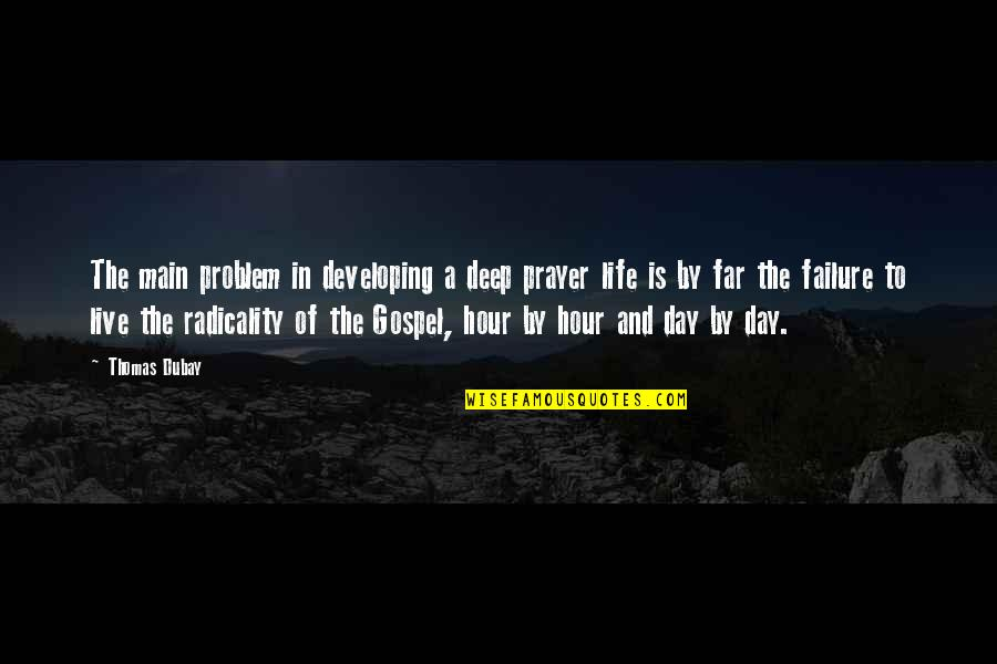 The Gospel Quotes By Thomas Dubay: The main problem in developing a deep prayer