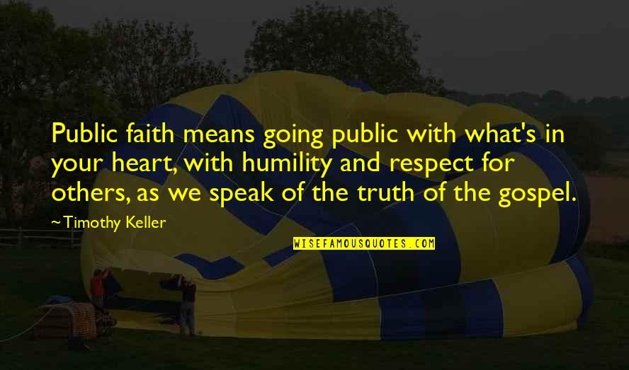 The Gospel Quotes By Timothy Keller: Public faith means going public with what's in