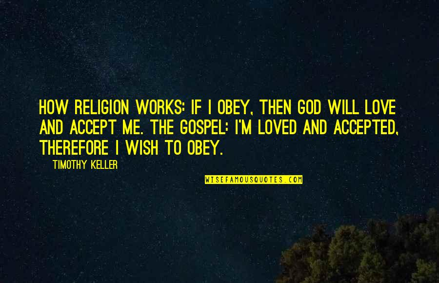 The Gospel Quotes By Timothy Keller: How Religion Works: If I obey, then God