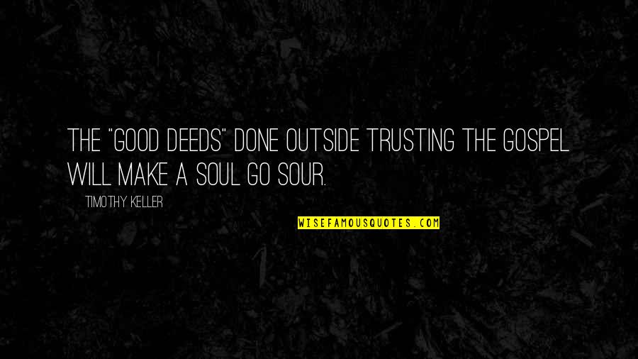 """The Gospel Quotes By Timothy Keller: The """"good deeds"""" done outside trusting the gospel"""