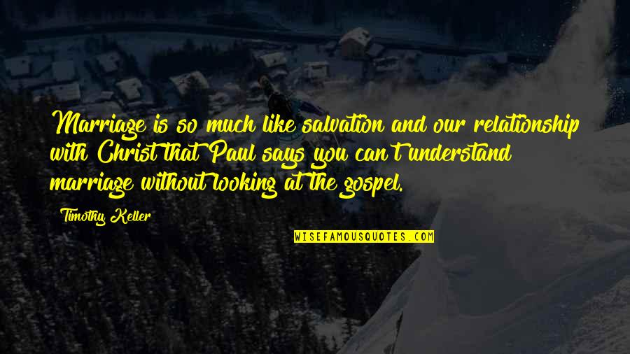 The Gospel Quotes By Timothy Keller: Marriage is so much like salvation and our