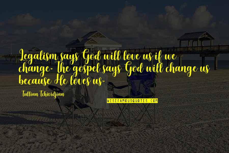 The Gospel Quotes By Tullian Tchividjian: Legalism says God will love us if we