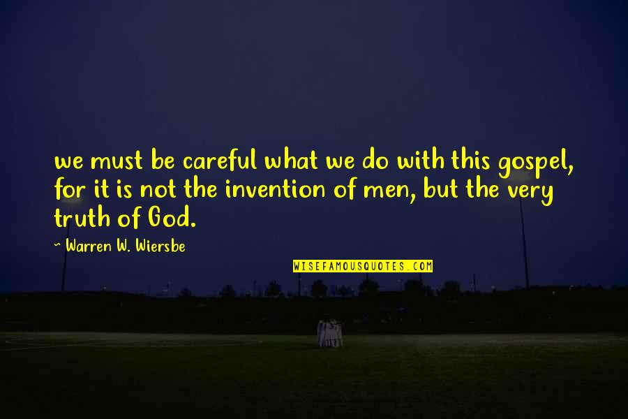 The Gospel Quotes By Warren W. Wiersbe: we must be careful what we do with