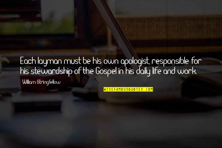 The Gospel Quotes By William Stringfellow: Each layman must be his own apologist, responsible