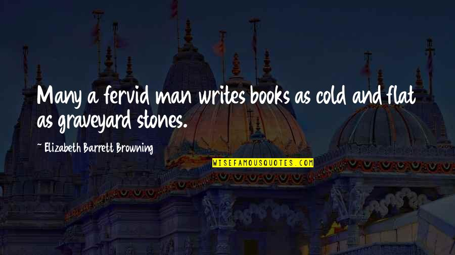 The Graveyard Book Quotes By Elizabeth Barrett Browning: Many a fervid man writes books as cold