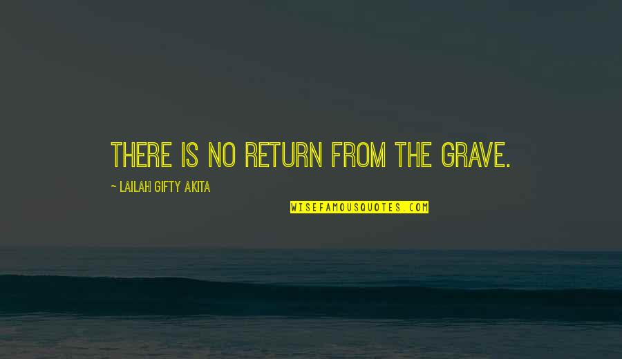 The Graveyard Book Quotes By Lailah Gifty Akita: There is no return from the grave.