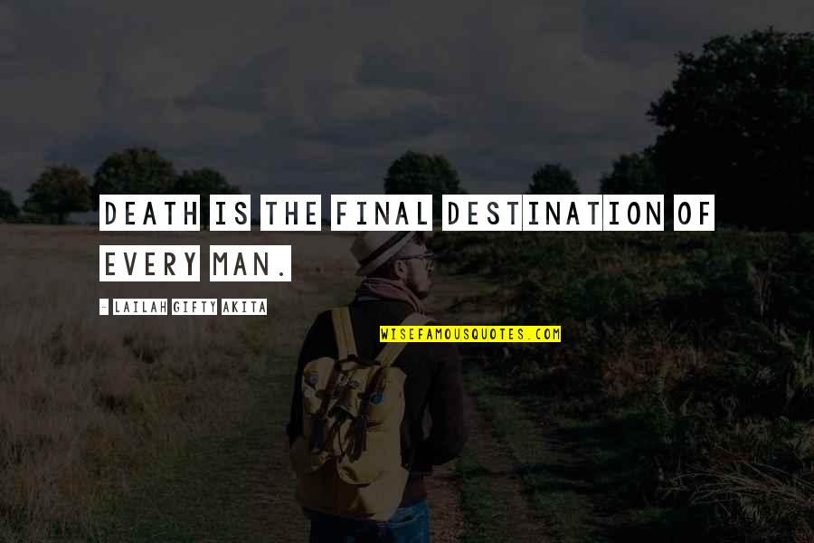 The Graveyard Book Quotes By Lailah Gifty Akita: Death is the final destination of every man.