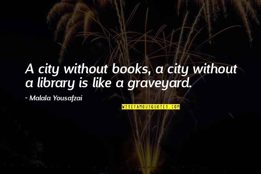 The Graveyard Book Quotes By Malala Yousafzai: A city without books, a city without a
