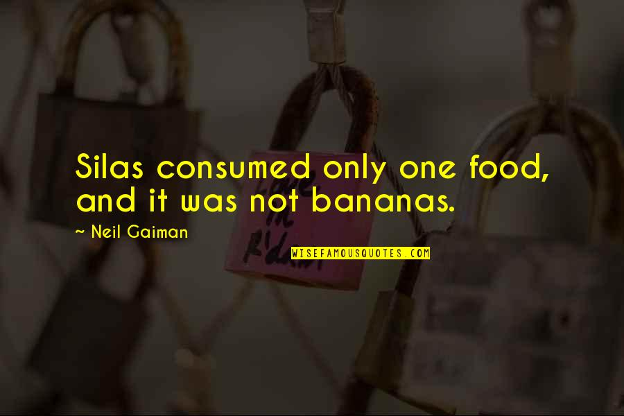 The Graveyard Book Quotes By Neil Gaiman: Silas consumed only one food, and it was