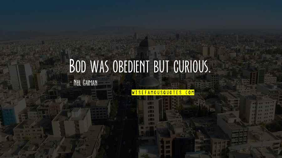 The Graveyard Book Quotes By Neil Gaiman: Bod was obedient but curious.