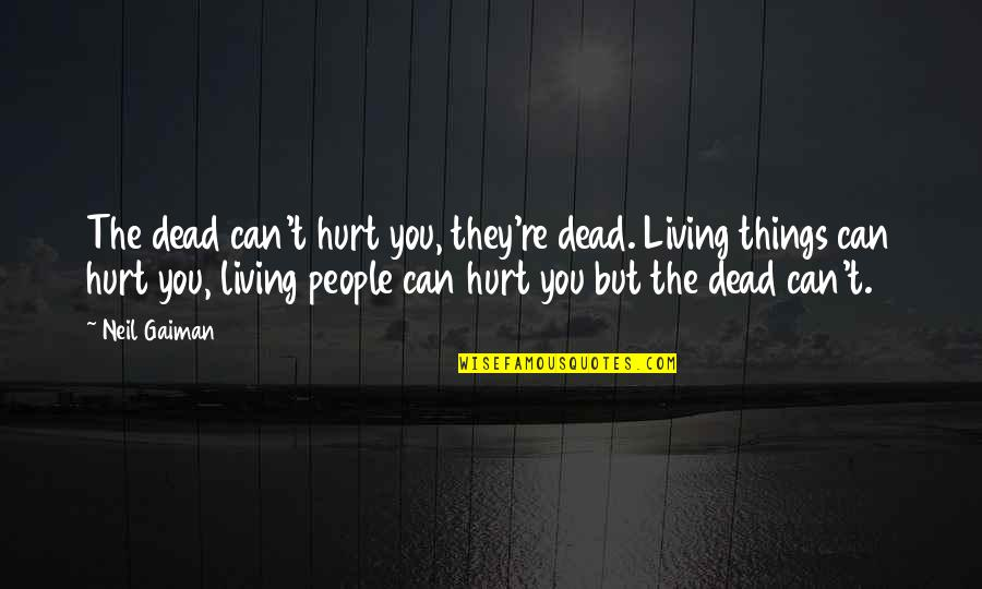 The Graveyard Book Quotes By Neil Gaiman: The dead can't hurt you, they're dead. Living