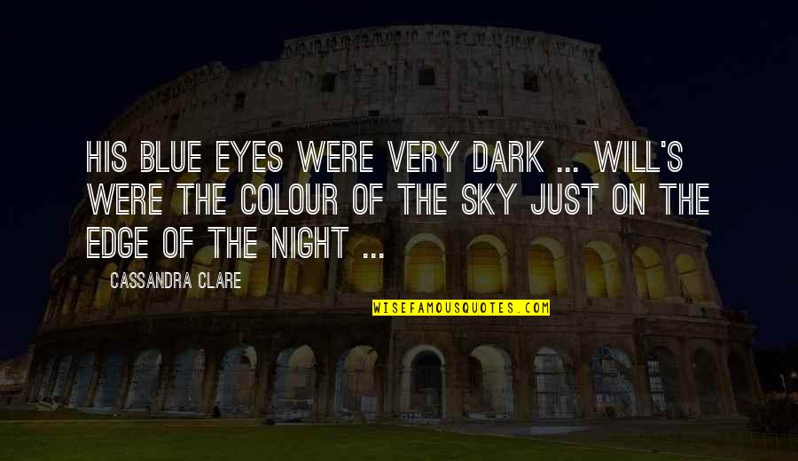 The Gray Sky Quotes By Cassandra Clare: His blue eyes were very dark ... Will's
